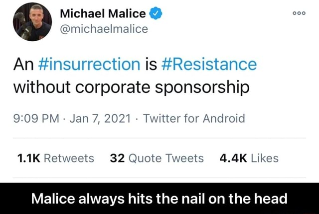 Michael Malice michaelmalice An insurrection is Resistance without corporate sponsorship PM Jan 7, 2021 Twitter for Android Malice always hits the nail on the head Malice always hits the nail on the head meme