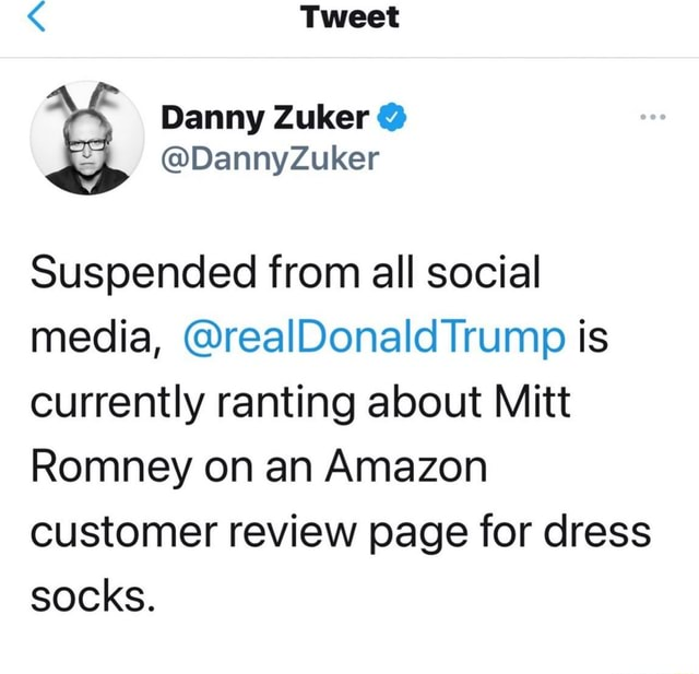 Tweet Suspended from all social media, realDonald Trump is currently ranting about Mitt Romney on an Amazon customer review page for dress socks memes