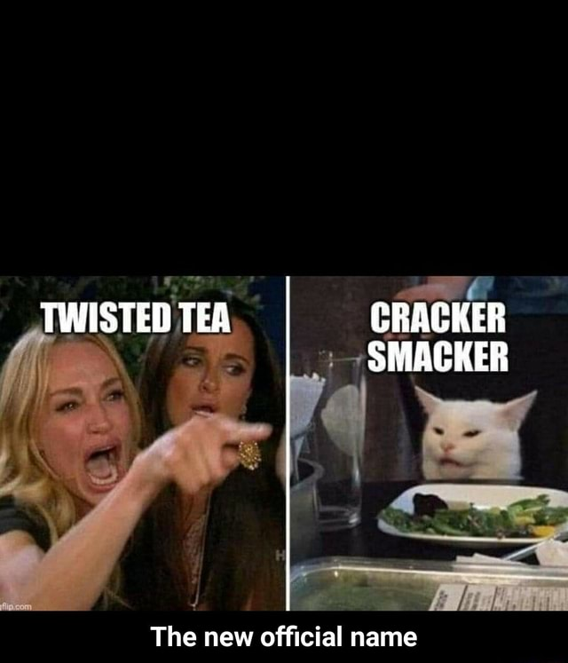 TWISTED TEA CRACKER SMACHKER The new official name  The new official name memes