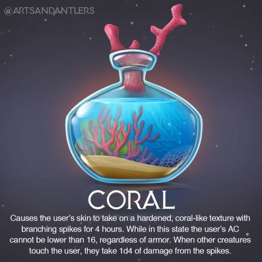 ARTSANDANTLERS LL CORAL Causes the user's skin to take on a hardened, coral like texture with branching spikes for 4 hours. While in this state the user's AC cannot be lower than 16, regardless of armor. When other creatures touch the user, they take of damage from the spikes meme