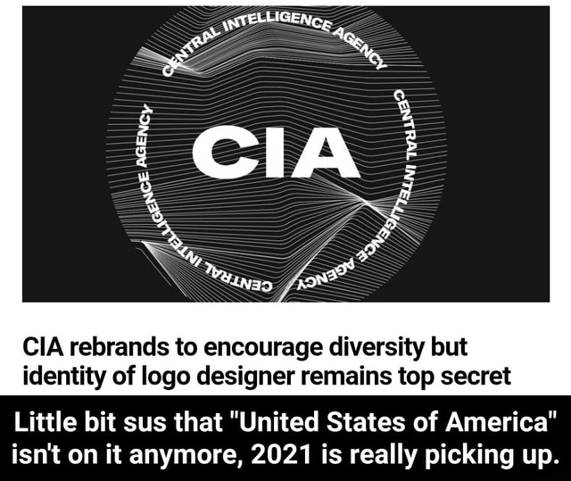 CIA rebrands to encourage diversity but identity of logo designer remains top secret Little bit sus that United States of America isn't on it anymore, 2021 is really picking up. Little bit sus that United States of America isn't on it anymore, 2021 is really picking up meme