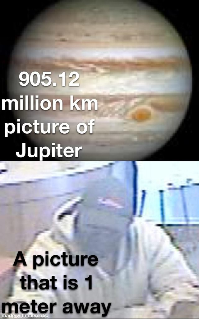 905.12 million picture of JUpIter picture IS meter away memes