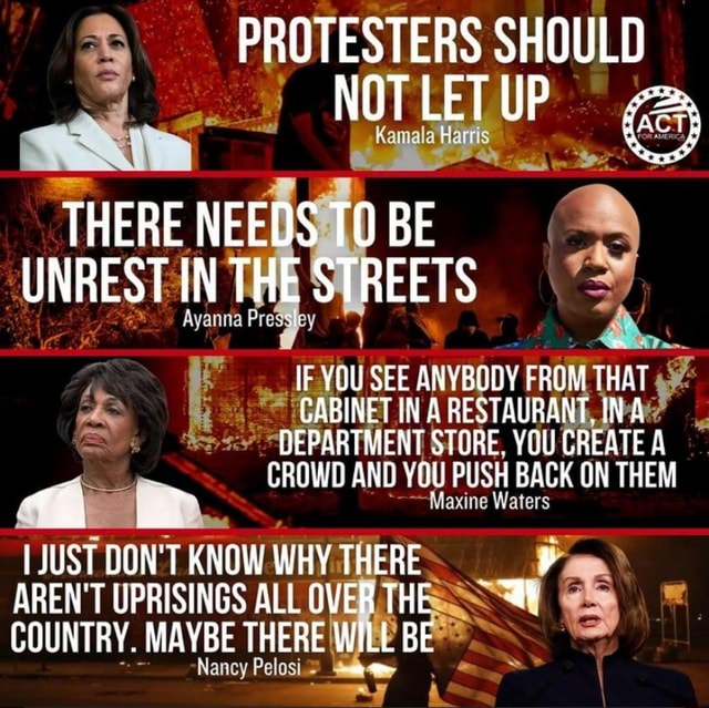 PROTESTERS SHOULD THERE NEEOS TO BE UNREST IN THE STREETS IF YOU SEE ANYBODY FRUM THAT GABINET IN A BE IN DEPARTMENT STORE, YOU CREATE A CROWD AND YOU PUSH BACK ON THEM JUST DON'T KNOW WHY THERE AREN'T UPRISINGS ALL OV COUNTRY. MAYBE THERE WILL BE memes