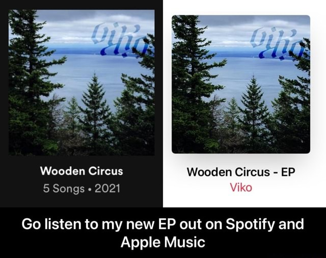 Wooden Circus Wooden Circus  EP 5 Songs 2021 Go listen to my new EP out on Spotify and Apple Music  Go listen to my new EP out on Spotify and Apple Music memes