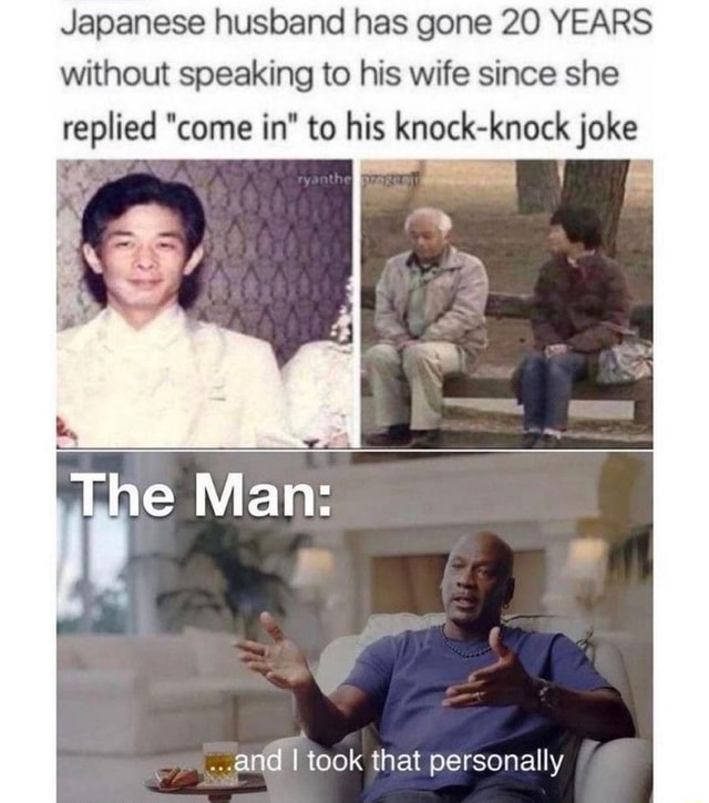 Japanese husband has gone 20 YEARS without speaking to his wife since she replied come in to his knock knock joke The Mane and I took that personally meme