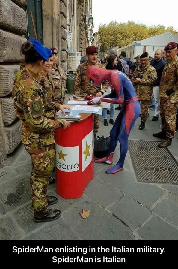 SpiderMan enlisting in the Italian military. SpiderMan is Italian SpiderMan enlisting in the Italian military. SpiderMan is Italian memes