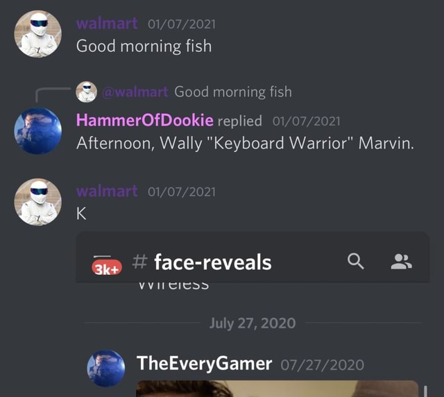 Walmart 22 Good morning fish e walmart Good morning fish HammerOfDookie replied Afternoon, Wally Keyboard Warrior Marvin. 22 walmart Ad face reveals Q VVITCICSS July 2 , 2020 TheEveryGamer memes