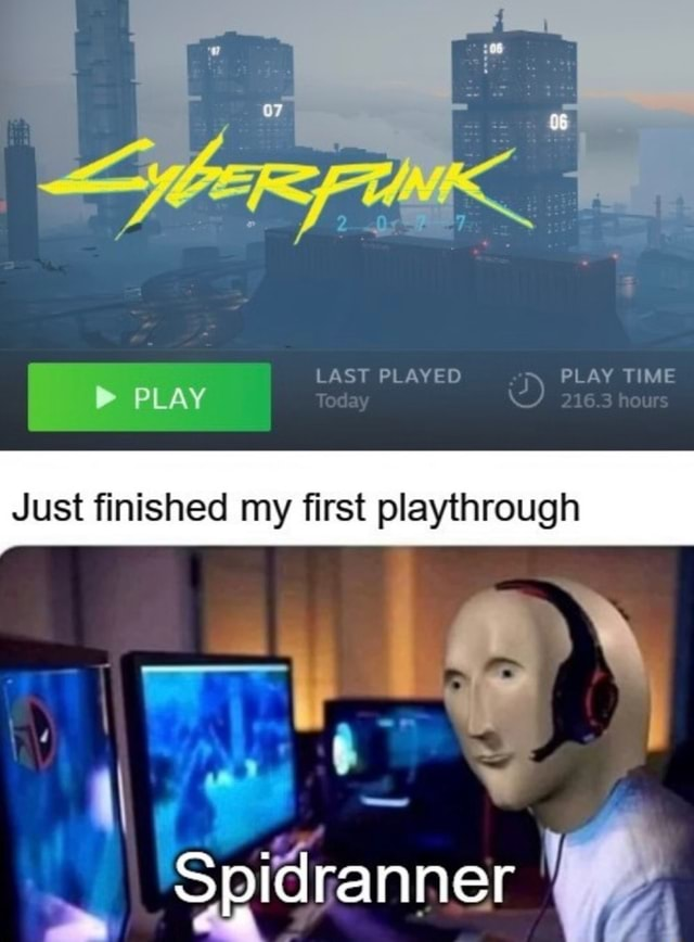 06 LAST PLAYED PLAY TIME PLAY Just finished my first playthrough Spidranner memes
