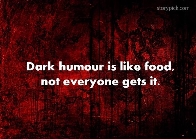 Storypick com Dark humour is like food, not everyone gets it memes