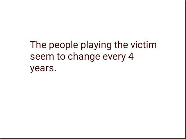 The people playing the victim seem to change every 4 years meme