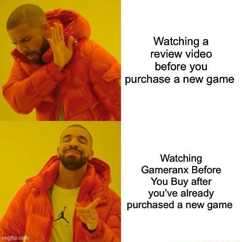 Watching a review before you purchase a new game Watching Gameranx Before You Buy after you've already purchased a new game meme