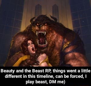Beauty and the Beast RP, things went a little different in this timeline, can be forced, I play beast, DM me  Beauty and the Beast RP, things went a little different in this timeline, can be forced, I play beast, DM me memes