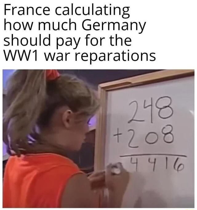 France calculating how much Germany should pay for the war reparations memes