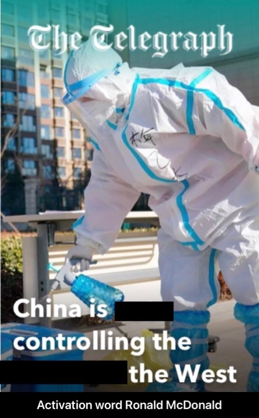 Ehe China is controlling the the West Activation word Ronald McDonald Activation word Ronald McDonald meme