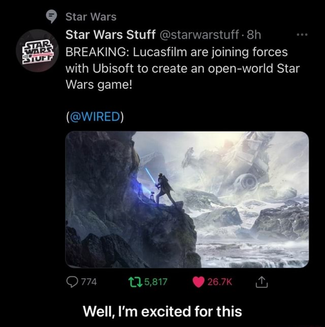 Star Wars Star Wars Stuff starwarstuff BREAKING Lucasfilm are joining forces with Ubisoft to create an open world Star Wars game WIRED O774 267 it Well, I'm excited for this Well, I'm excited for this meme