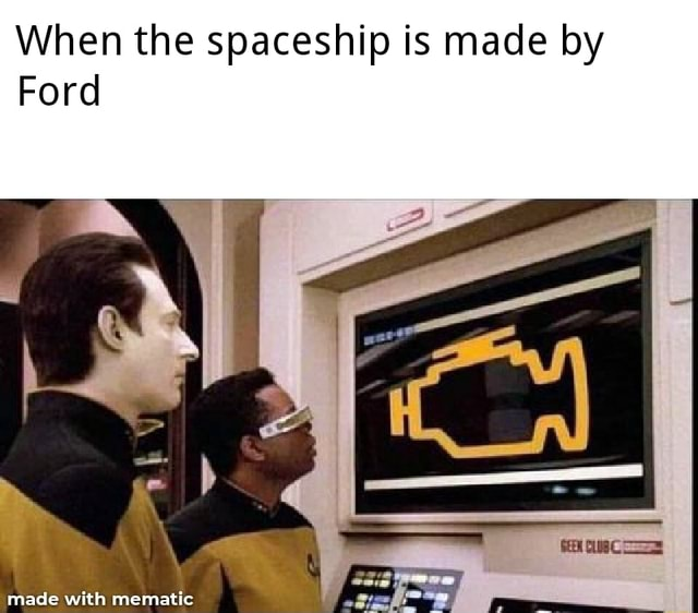 When the spaceship is made by Ford ge memes