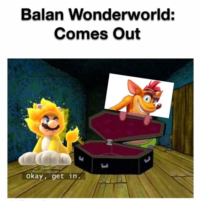 Balan Wonderworld Comes Out SS Okay, get in memes