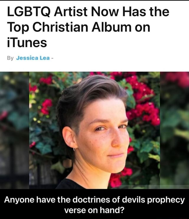 LGBTQ Artist Now Has the Top Christian Album on iTunes By Jessica Lea Anyone have the doctrines of devils prophecy verse on hand Anyone have the doctrines of devils prophecy verse on hand memes