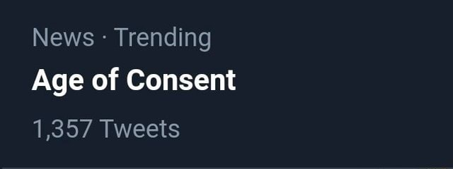 News Trending Age of Consent 1,357 Tweets memes