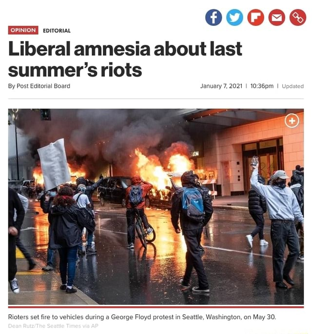 OPiNion soon 6900600 Liberal amnesia about last summer's riots By Post Editorial Board January 7, 2021 I I Update during a George Floyd prote Washington, on May 30 meme