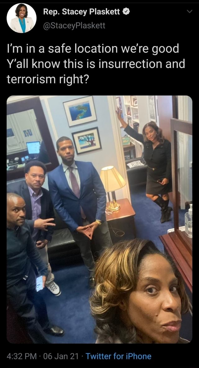 Rep. Stacey Plaskett StaceyPlaskett I'm in a safe location we're good Y'all know this is insurrection and terrorism right PM 06 Jan 21 Twitter for iPhone meme