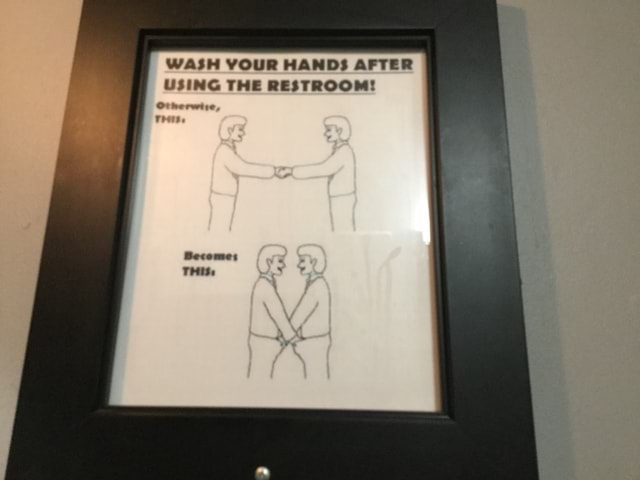 WASH YOUR HANDS AFTER USING THE RESTROOM Becomes THIs memes