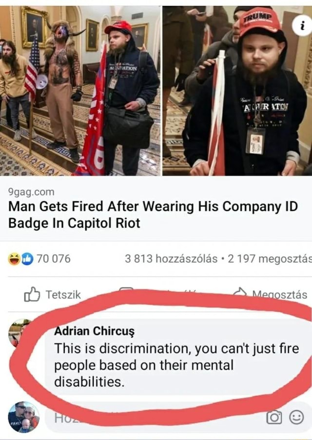 Man Gets Fired After Wearing His Company ID Badge In Capitol Riot eQ 70076 PR hostasvolas 197 megosztas Tetszik Adrian Chircus This is discrimination, you cant just fire people based on their mental disabilities memes
