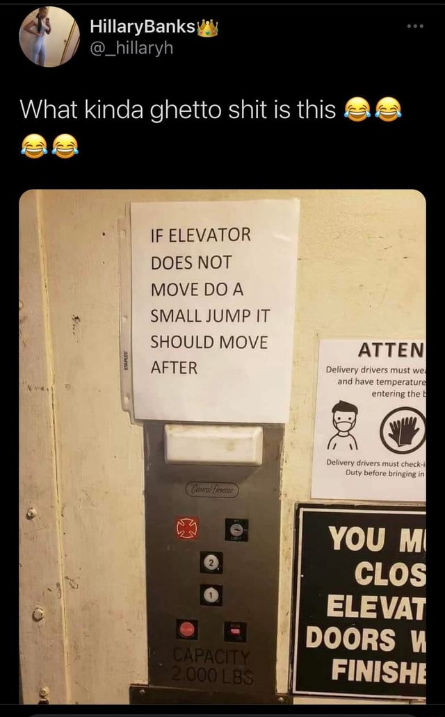 HillaryBanks What kinda ghetto shit is this IF ELEVATOR DOES NOT MOVE DO A SMALL JUMP IT SHOULD MOVE AFTER ATTEN Oelivery drivers must wel and have temperature entering the Oolivery drivers Befare YOU CLOS ELEVAT DOORS FINISH meme