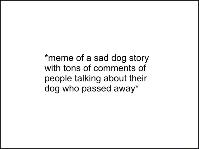 *meme of a sad dog story with tons of comments of people talking about their dog who passed away*