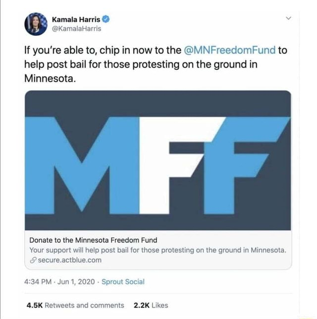 If you're able to, chip in now to the MNFreedomFund to help post bail for those protesting on the ground in Minnesota. Donate to the Minnesota Freedom Fund Your support will help post bail for those protesting on the ground in Minnesota. PM Jun 1, 2020 Sprout Social 4.5K Retwests and comments 2.2K Likes memes