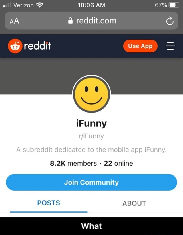 Verizon AM 67% AA reddit Use App iFunny A subreddit dedicated to the mobile app iFunny. 8.2K members 22 online C Join Community POSTS ABOUT What What memes