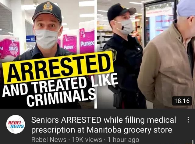 EATED LIKE Seniors ARRESTED while filling medical prescription at Manitoba grocery store Rebel News views 1 hour ago memes
