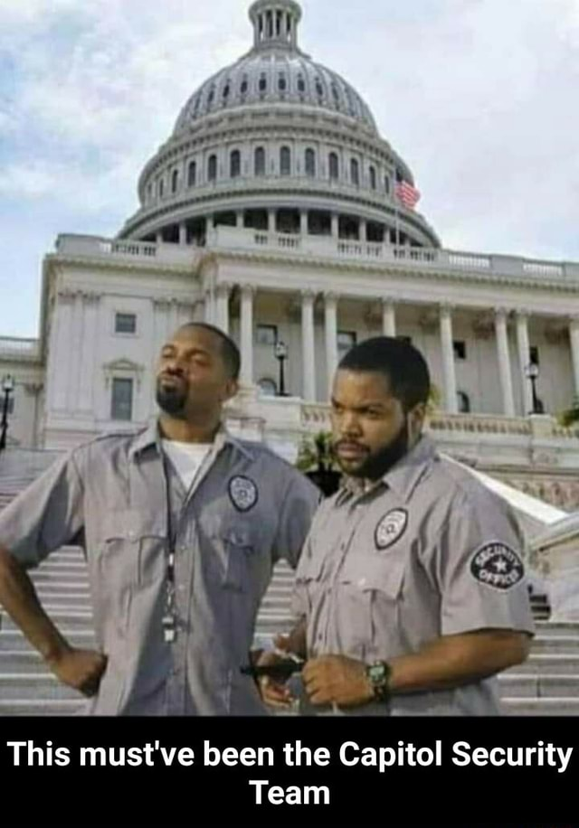 This must've been the Capitol Security Team This must've been the Capitol Security Team memes