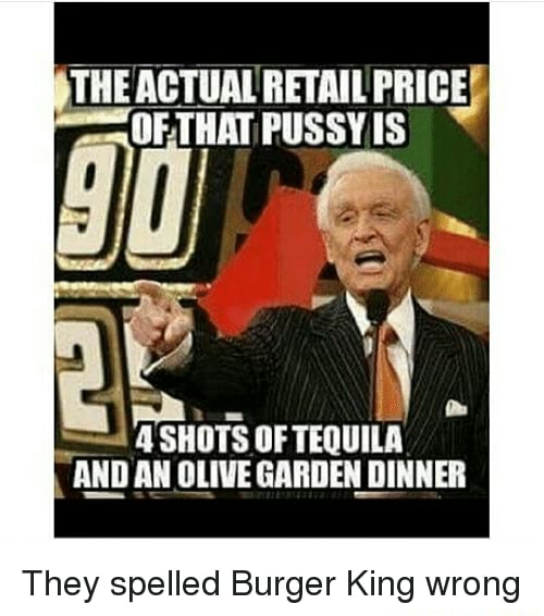 THE ACTUAL RETAIL PRICE wary OF TEQUILA AND AN OLIVE GARDEN DINNER They spelled Burger King wrong meme