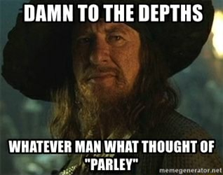 DAMN TO THE DEPTHS WHATEVER MAN WHAT THOUGHT OF a PARLEY memes