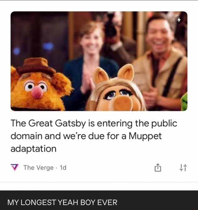 The Great Gatsby is entering the public domain and we're due for a Muppet adaptation VW The Verge Id MY LONGEST YEAH BOY EVER 4 memes