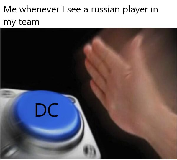 Me whenever I see a russian player in my team memes