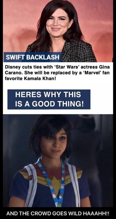 SWIFT BACKLASH Disney cuts ties with Star Wars actress Gina Carano. She will be replaced by a Marvel fan favorite Kamala Khan HERES WHY THIS IS A GOOD THING AND THE CROWD GOES WILD HAAAHH   AND THE CROWD GOES WILD HAAAHH memes