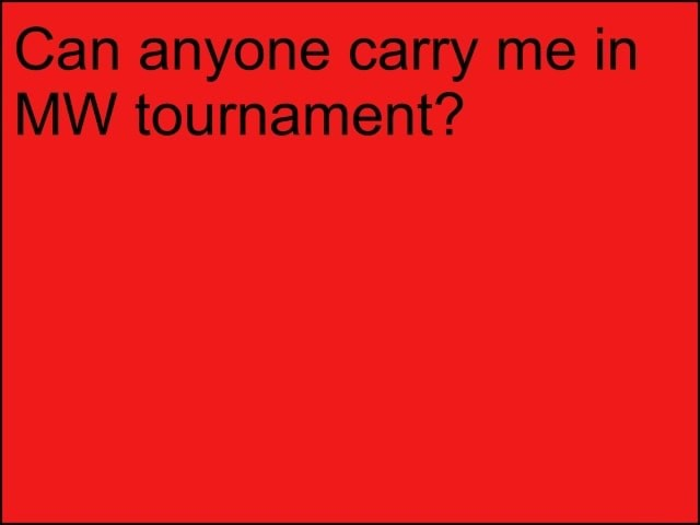 Can anyone carry me in MW tournament memes