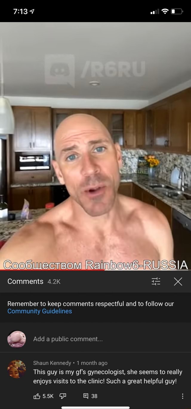 Comments 4.2K Rainbow6 RUSSIA Remember to keep comments respectful and to follow our Community Guidelines Shaun Kennedy 1 month ago Add a public comment This guy is my gf's gynecologist, she seems to really enjoys visits to the clinic Such a great helpful guy 5.5K Gp meme