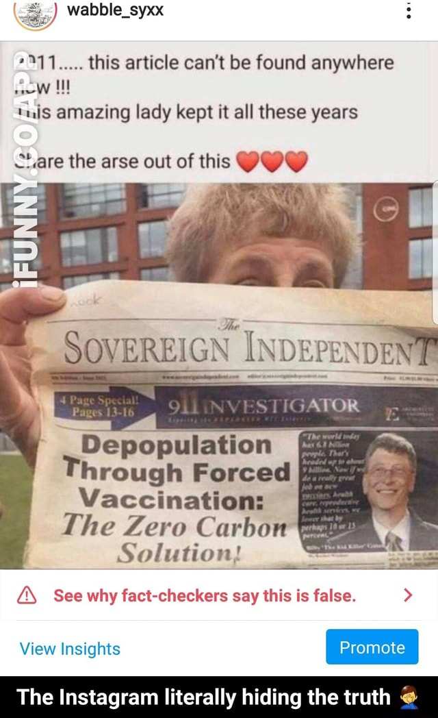 Wabble s *111 this article can not be found anywhere ins amazing lady kept it all these years are the arse out of this IND Depopulation Through Forced Vaccination The Zero Carbon Solution Z See why fact checkers say this is false.  View Insights The Instagram literally hiding the truth  The Instagram literally hiding the truth  memes