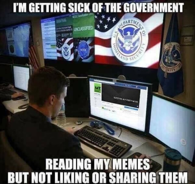 I'M GETTING SICK OF THE GOVERNMENT BUT NOT LIKING OR SHARING THEM memes