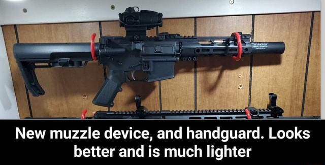 New muzzle device, and handguard. Looks better and is much lighter New muzzle device, and handguard. Looks better and is much lighter memes
