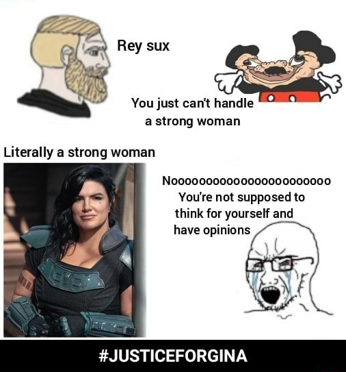 You just can not handle strong woman Literally a strong woman Noe000000000000000000000 You're not supposed to think for yourself and have opinions USTICEFORGINA  JUSTICEFORGINA meme