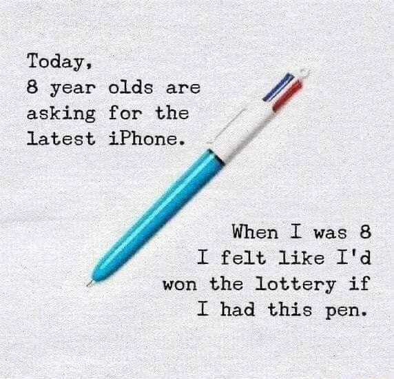Today, year olds are asking for olds the are Y latest iPhone. When I was 8 I felt like I'd won the lottery if I had this pen memes
