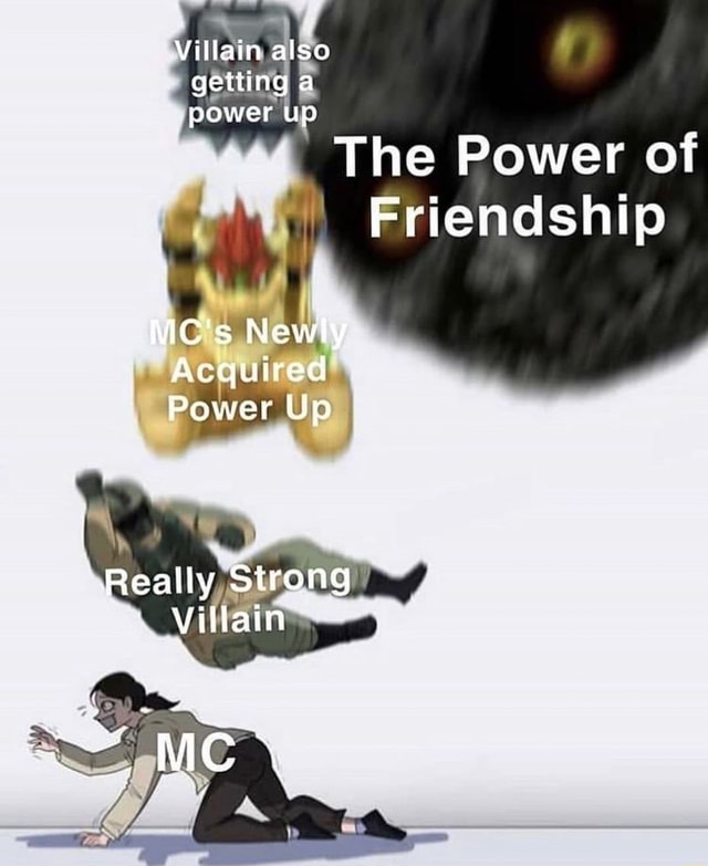 Villain aiso getting a power up The Power of Friendship MC's Newly Acquired Power Up Really Strong Villain te MC meme