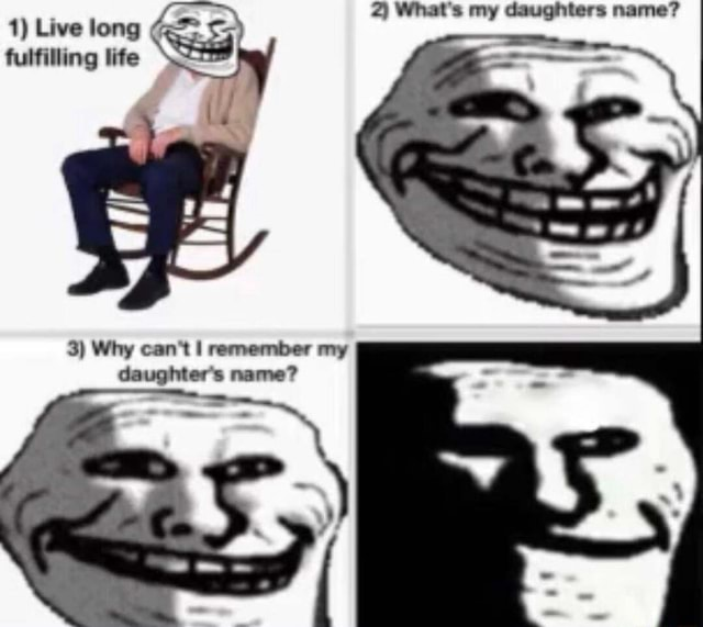 What daughter 1 Live long fulfilling life 3 Why can not I remember my daughter's name memes