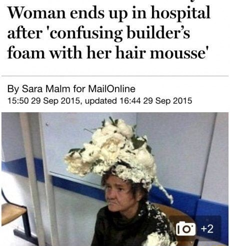 Woman ends up in hospital after confusing builder's foam with her hair mousse By Sara Malm for MailOnline 29 Sep 2015, updated 29 Sep 2015 memes