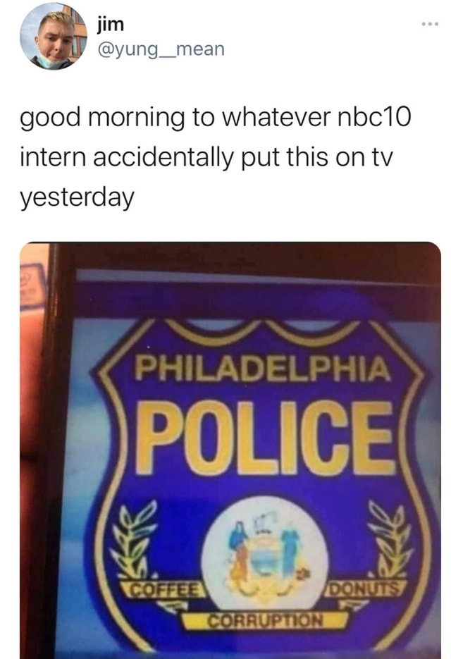 Yung mean good morning to whatever nbc10 intern accidentally put this on tv yesterday meme