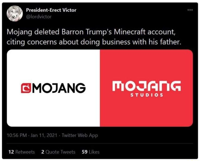 Mojang deleted Barron Trump's Minecraft account, citing concerns about doing business with his father. MOJANG STUDIOS 10 11 2621 App 12 Rebweets weets 59 likes memes